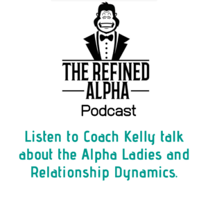 Listen to Coach Kelly Clements talk about Alpha Ladies and Relationship Dynamics